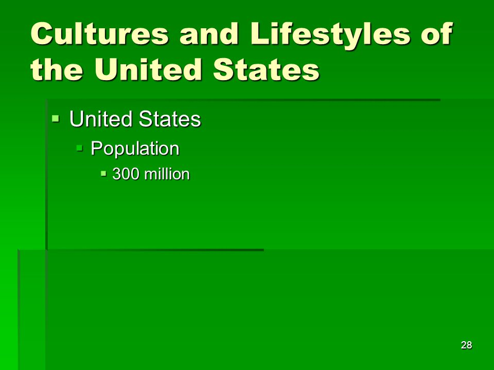 28 Cultures and Lifestyles of the United States  United States  Population  300 million