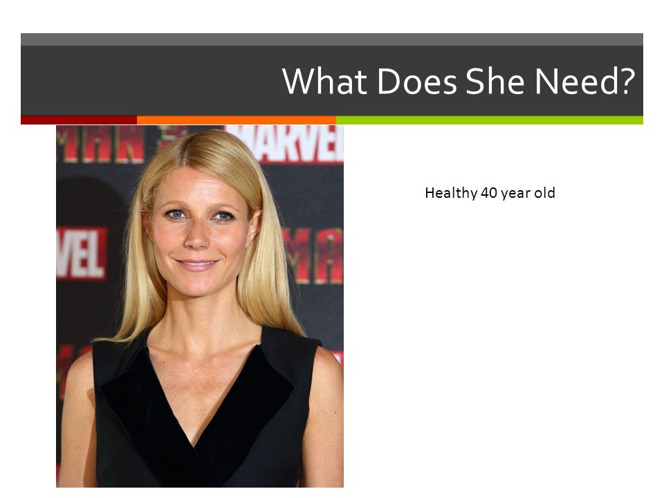 What Does She Need Healthy 40 year old