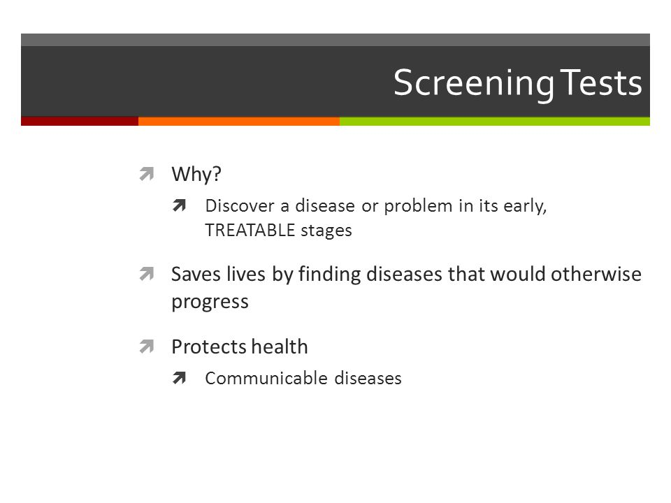 Screening Tests  Why.