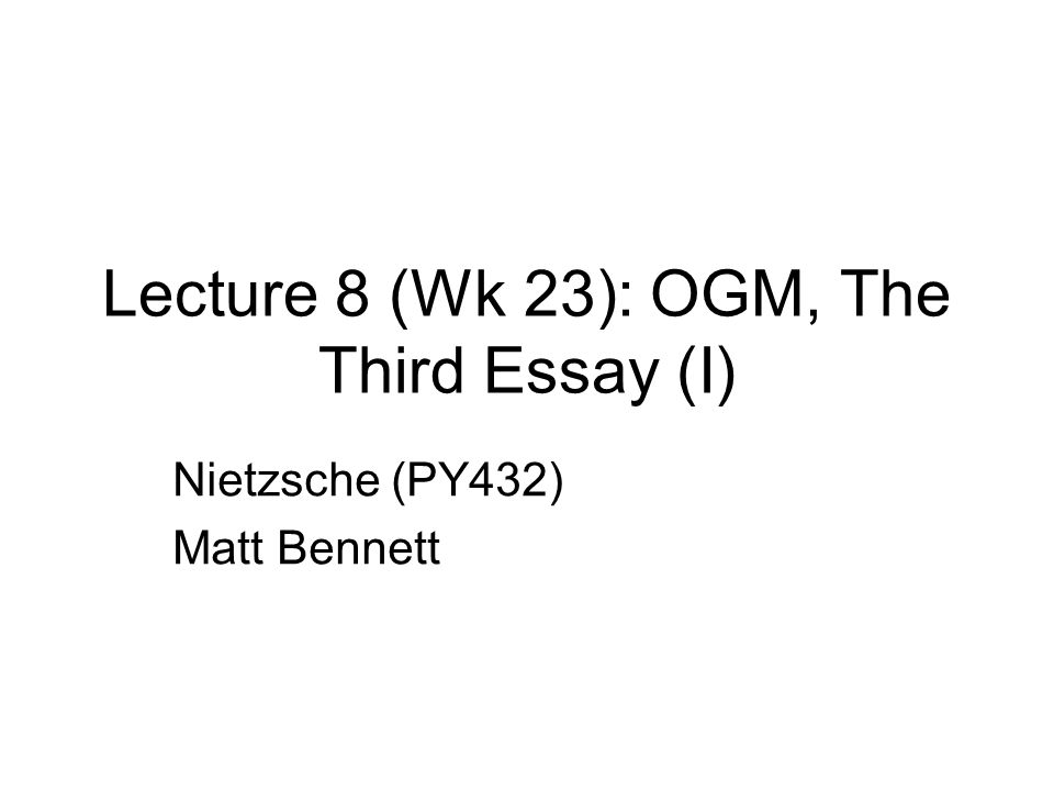 Quotes For College Essays  Lecture  Wk  Ogm The Third Essay I Nietzsche Py Matt Bennett Romeo Essay also One Paragraph Essay Lecture  Wk  Ogm The Third Essay I Nietzsche Py Matt  How I Spent My Holidays School Essay