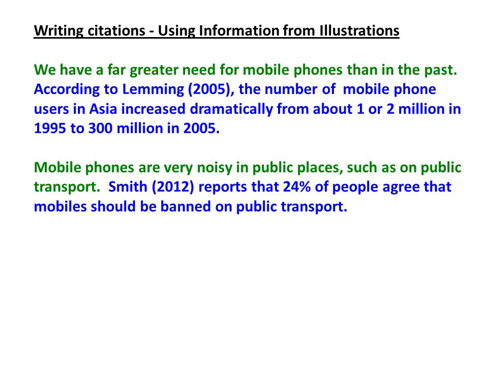 Writing citations - Using Information from Illustrations We have a far greater need for mobile phones than in the past.