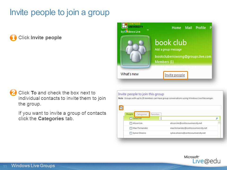 11 Windows Live Groups Invite people to join a group Click Invite people Click To and check the box next to individual contacts to invite them to join the group.