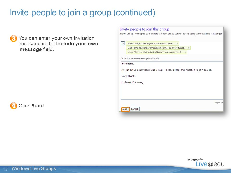 12 Windows Live Groups Invite people to join a group (continued) You can enter your own invitation message in the Include your own message field.