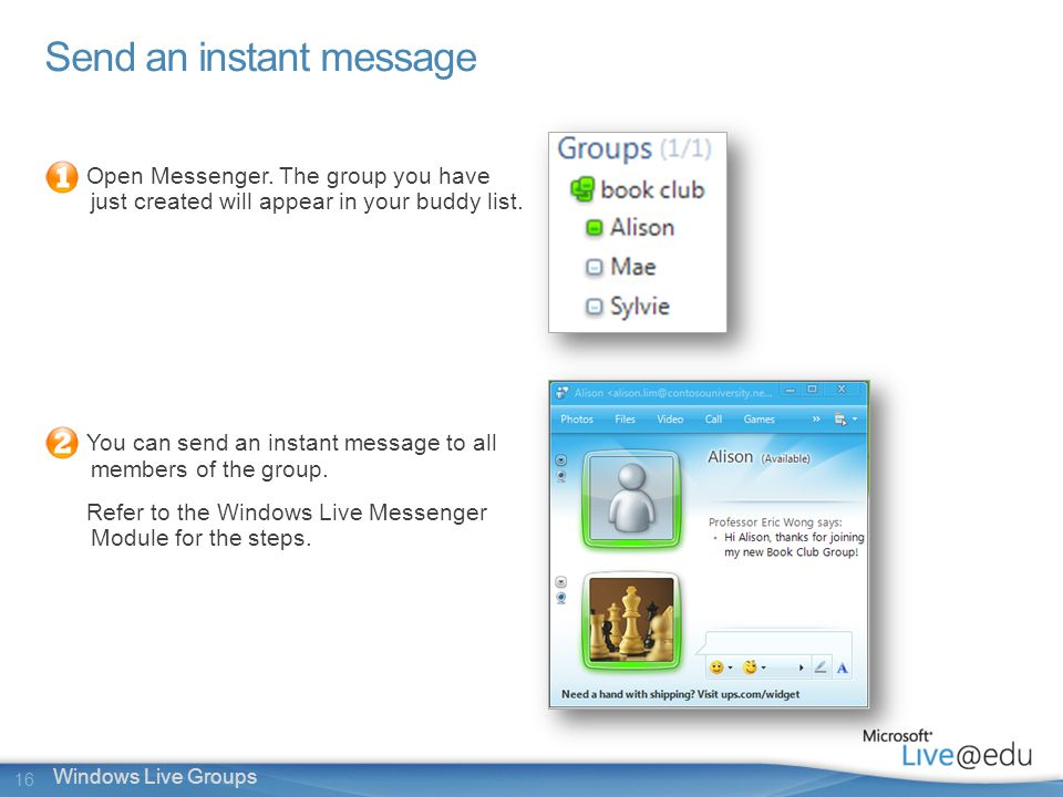 16 Windows Live Groups Send an instant message Open Messenger.
