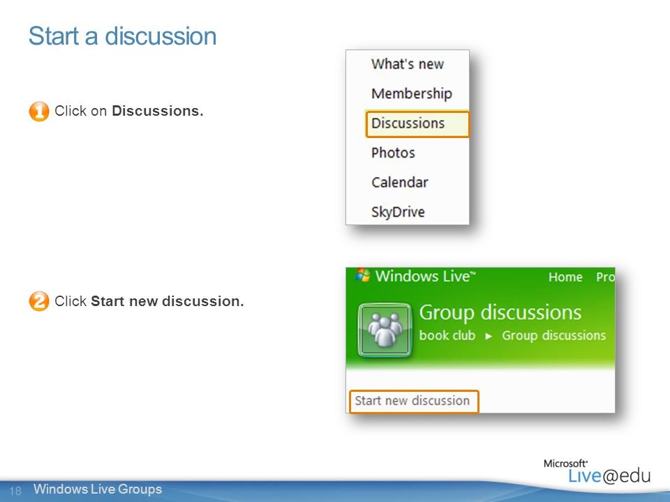 18 Windows Live Groups Start a discussion Click on Discussions. Click Start new discussion.