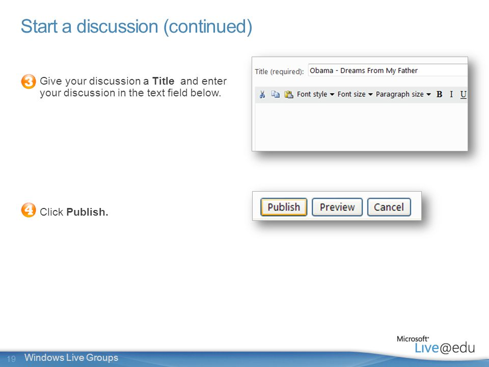 19 Windows Live Groups Start a discussion (continued) Give your discussion a Title and enter your discussion in the text field below.