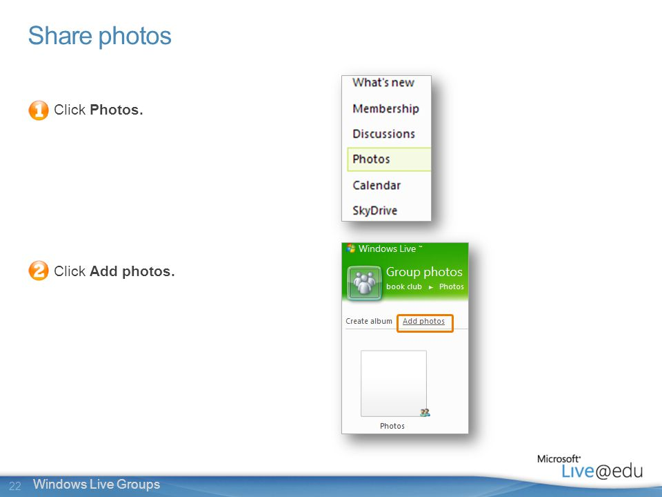 22 Windows Live Groups Share photos Click Photos. Click Add photos.