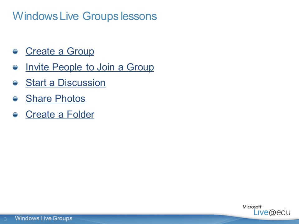 3 Windows Live Groups lessons Create a Group Invite People to Join a Group Start a Discussion Share Photos Create a Folder