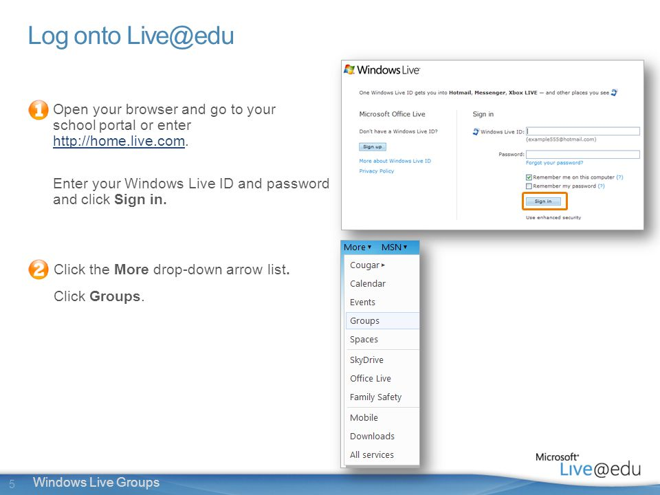5 Windows Live Groups Log onto Open your browser and go to your school portal or enter
