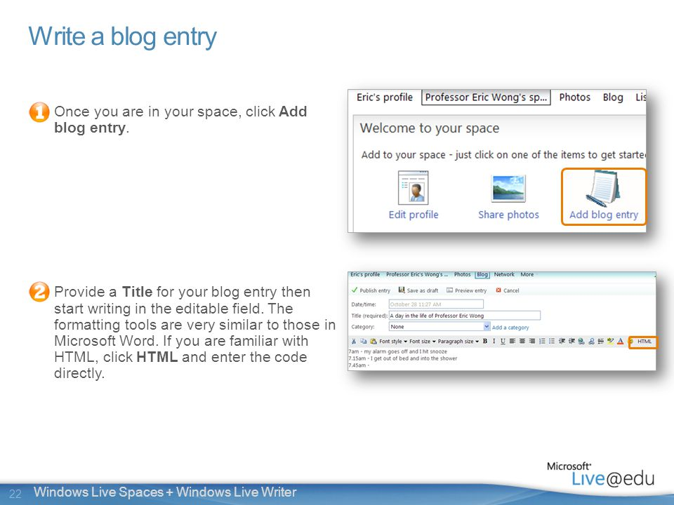 22 Windows Live Spaces + Windows Live Writer Write a blog entry Once you are in your space, click Add blog entry.