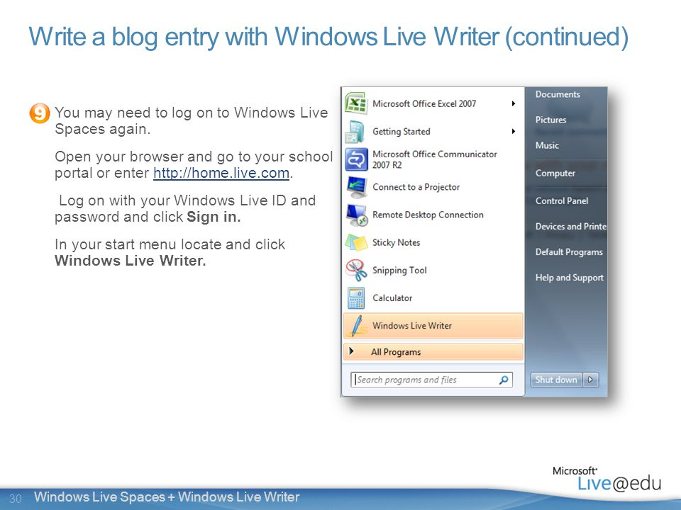30 Windows Live Spaces + Windows Live Writer Write a blog entry with Windows Live Writer (continued) You may need to log on to Windows Live Spaces again.