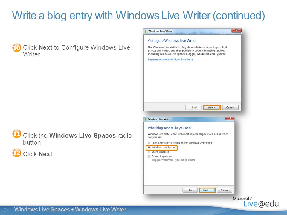 31 Windows Live Spaces + Windows Live Writer Write a blog entry with Windows Live Writer (continued) Click Next to Configure Windows Live Writer.