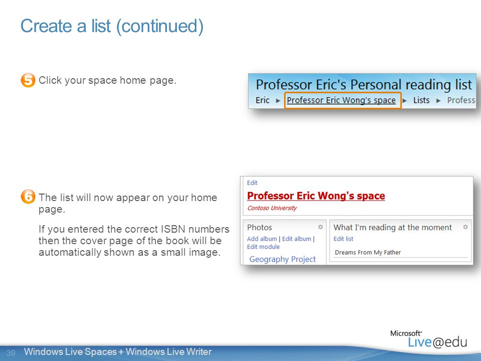 39 Windows Live Spaces + Windows Live Writer Create a list (continued) Click your space home page.