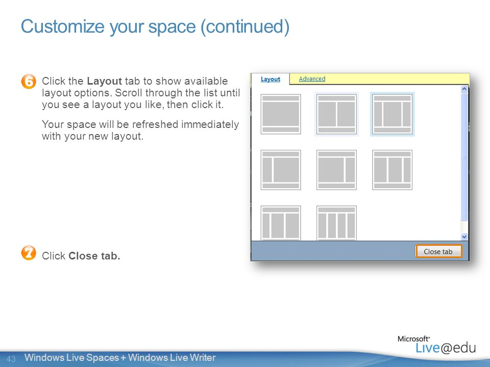43 Windows Live Spaces + Windows Live Writer Customize your space (continued) Click the Layout tab to show available layout options.