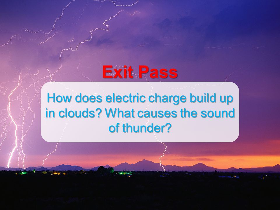 Exit Pass How does electric charge build up in clouds What causes the sound of thunder