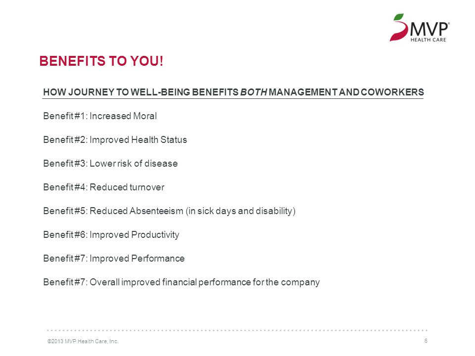 ©2013 MVP Health Care, Inc. 6 BENEFITS TO YOU.