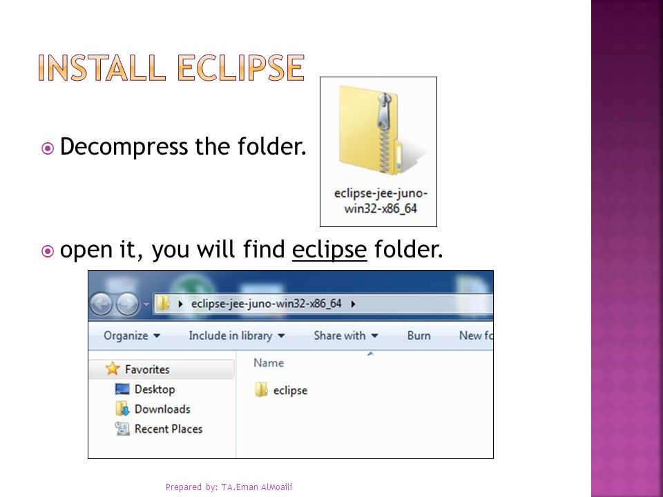  Decompress the folder.  open it, you will find eclipse folder. Prepared by: TA.Eman AlMoaili