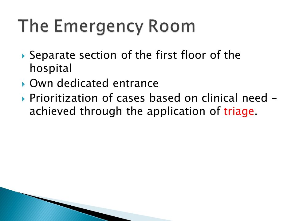  Separate section of the first floor of the hospital  Own dedicated entrance  Prioritization of cases based on clinical need – achieved through the application of triage.