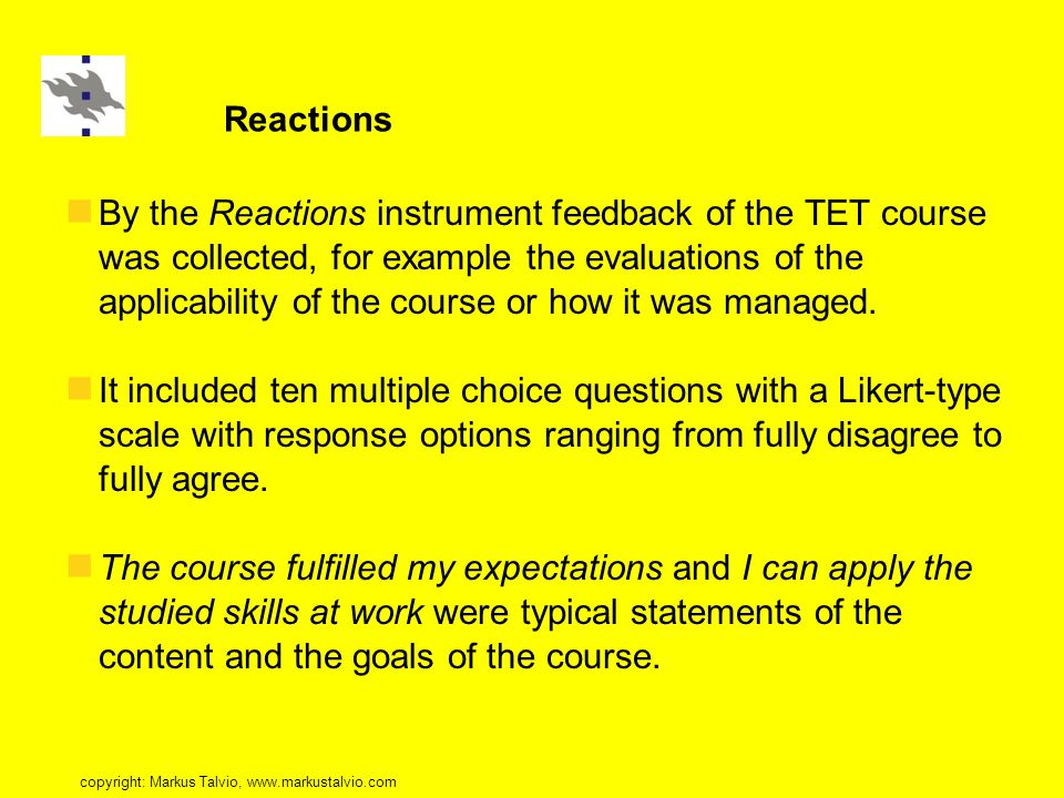 Reactions By the Reactions instrument feedback of the TET course was collected, for example the evaluations of the applicability of the course or how it was managed.