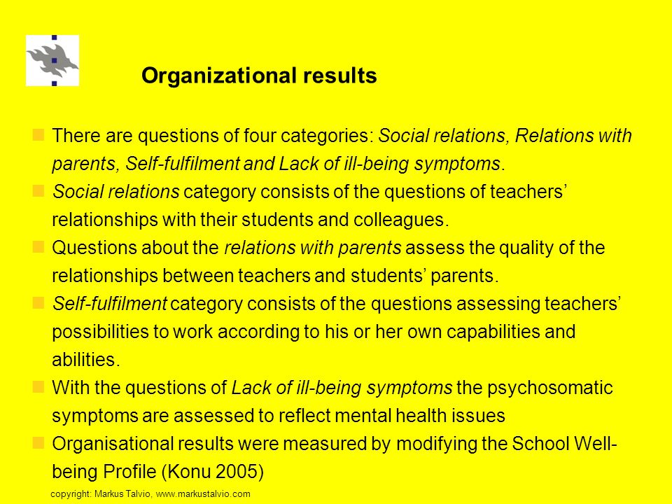 Organizational results There are questions of four categories: Social relations, Relations with parents, Self-fulfilment and Lack of ill-being symptoms.