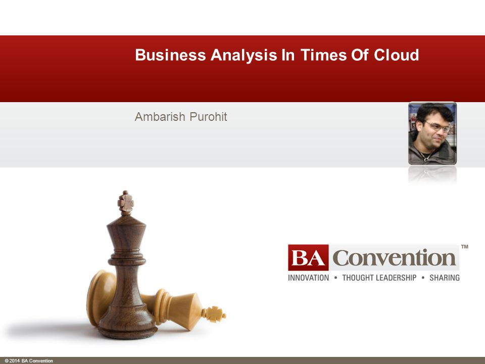 © 2014 BA Convention Business Analysis In Times Of Cloud Ambarish Purohit
