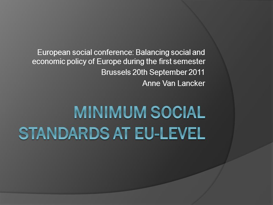 European social conference: Balancing social and economic policy of Europe during the first semester Brussels 20th September 2011 Anne Van Lancker