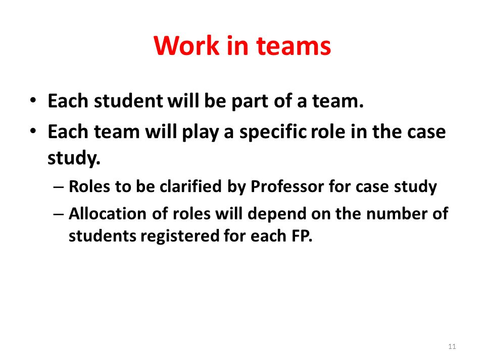 Work in teams Each student will be part of a team.