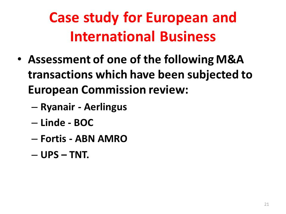 Case study for European and International Business Assessment of one of the following M&A transactions which have been subjected to European Commission review: – Ryanair - Aerlingus – Linde - BOC – Fortis - ABN AMRO – UPS – TNT.