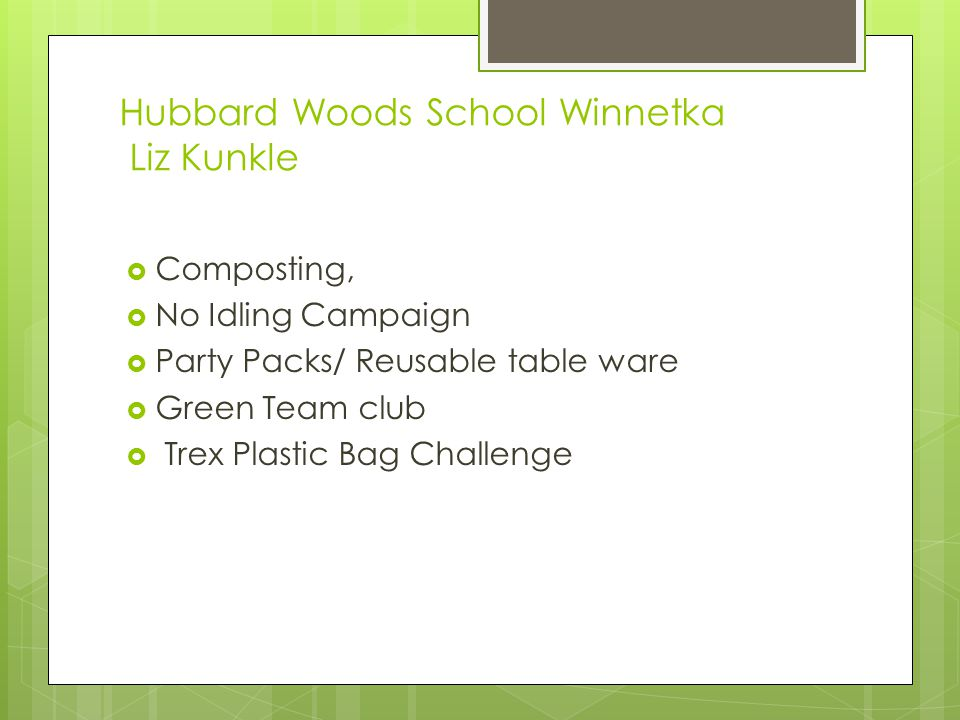 Hubbard Woods School Winnetka Liz Kunkle  Composting,  No Idling Campaign  Party Packs/ Reusable table ware  Green Team club  Trex Plastic Bag Challenge