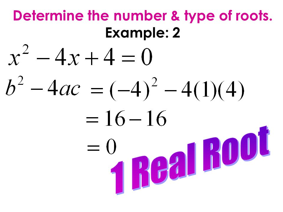 Determine the number & type of roots. Example: 2