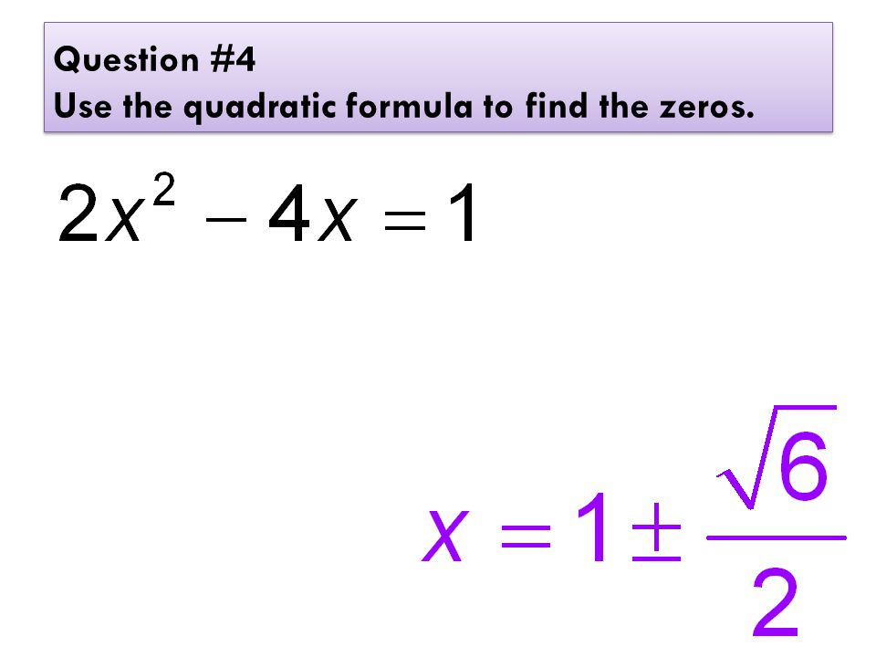 Question #4 Use the quadratic formula to find the zeros.
