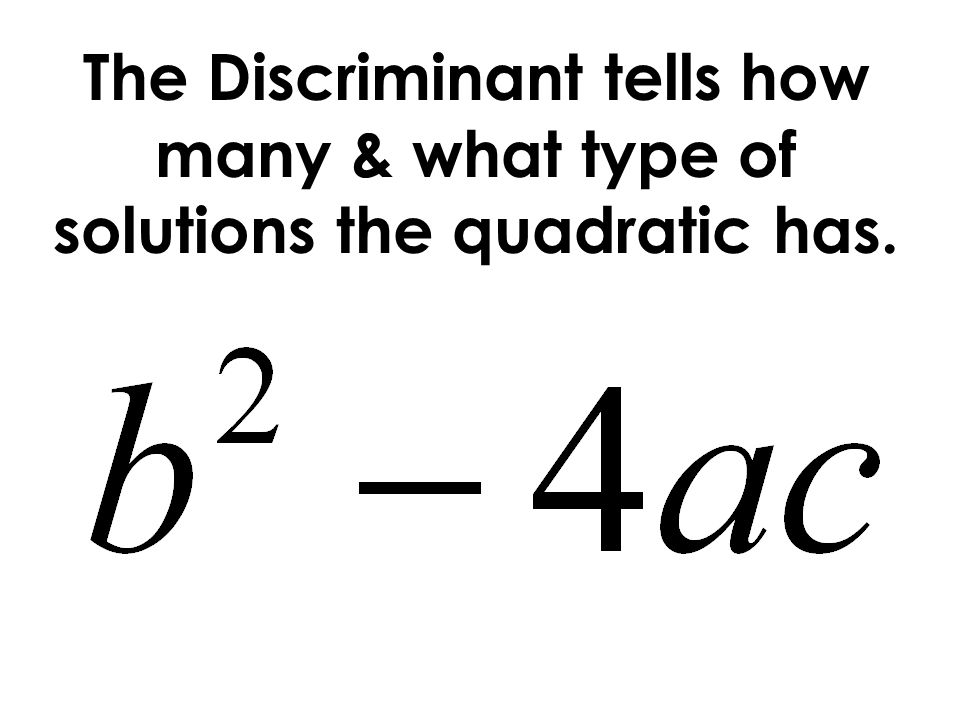 The Discriminant tells how many & what type of solutions the quadratic has.