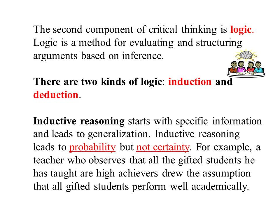 The second component of critical thinking is logic.