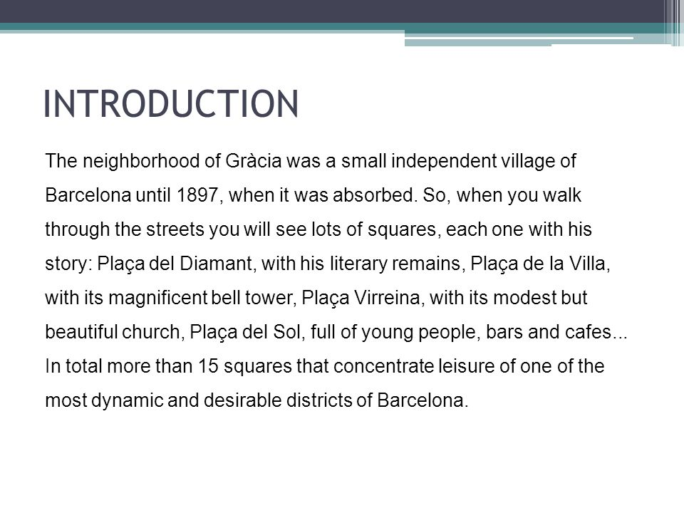 INTRODUCTION The neighborhood of Gràcia was a small independent village of Barcelona until 1897, when it was absorbed.