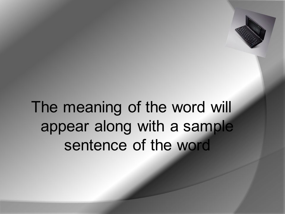 The meaning of the word will appear along with a sample sentence of the word