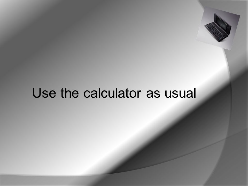 Use the calculator as usual