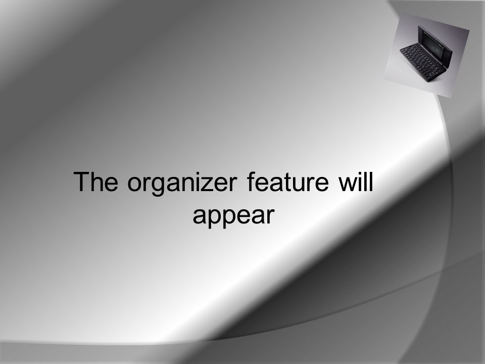 The organizer feature will appear