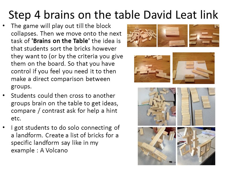 Step 4 brains on the table David Leat link The game will play out till the block collapses.