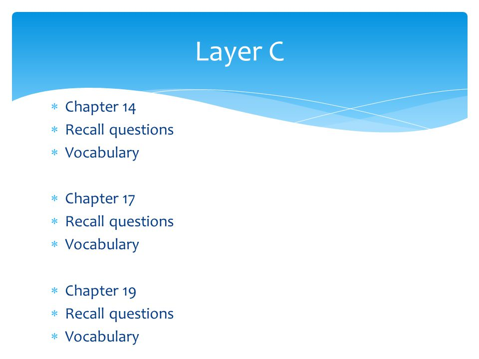  Chapter 14  Recall questions  Vocabulary  Chapter 17  Recall questions  Vocabulary  Chapter 19  Recall questions  Vocabulary Layer C