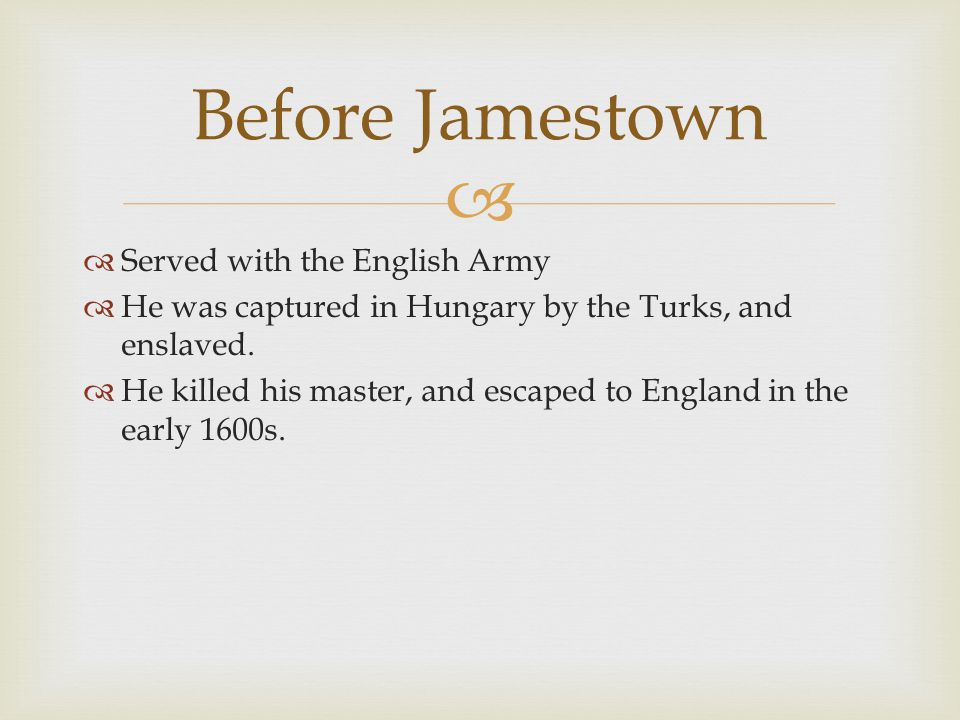   Served with the English Army  He was captured in Hungary by the Turks, and enslaved.
