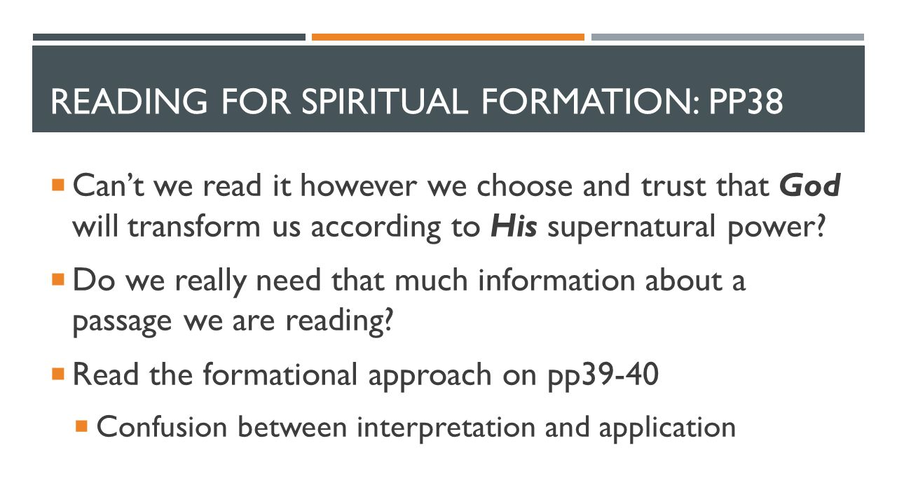 READING FOR SPIRITUAL FORMATION: PP38  Can't we read it however we choose and trust that God will transform us according to His supernatural power.