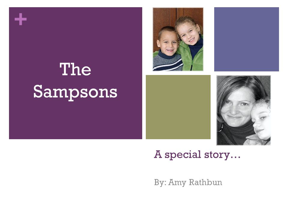 + A special story… By: Amy Rathbun The Sampsons