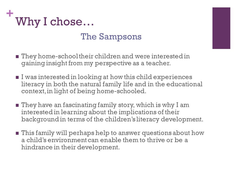 + Why I chose… They home-school their children and were interested in gaining insight from my perspective as a teacher.
