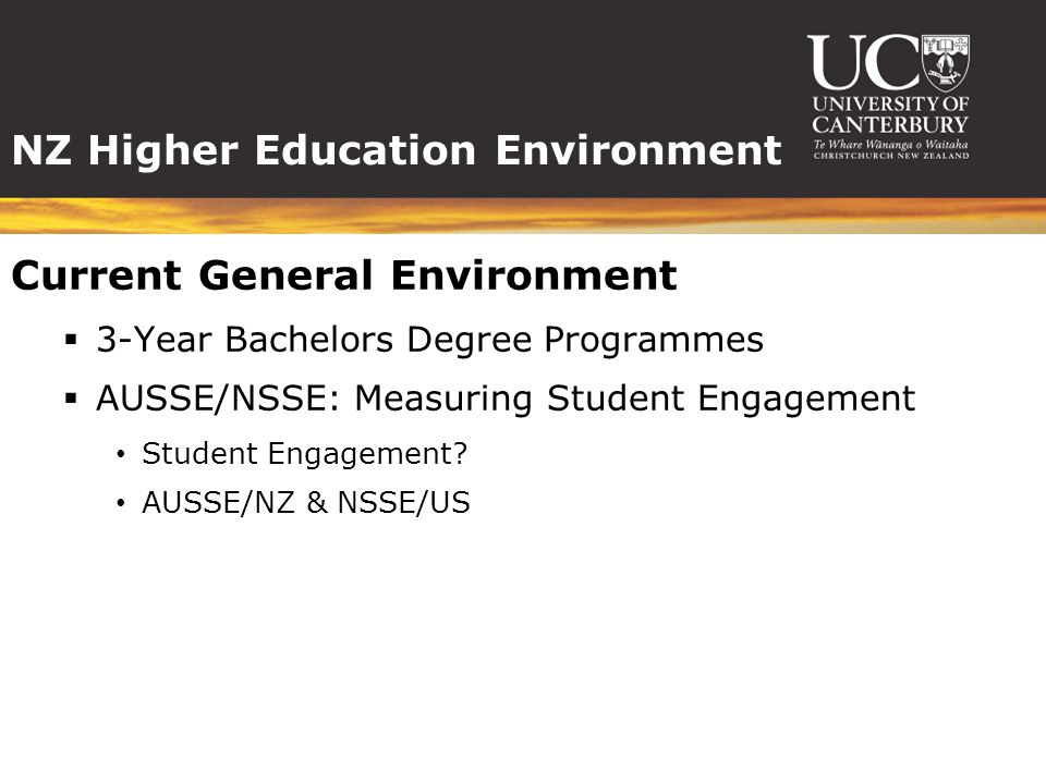NZ Higher Education Environment Current General Environment  3-Year Bachelors Degree Programmes  AUSSE/NSSE: Measuring Student Engagement Student Engagement.