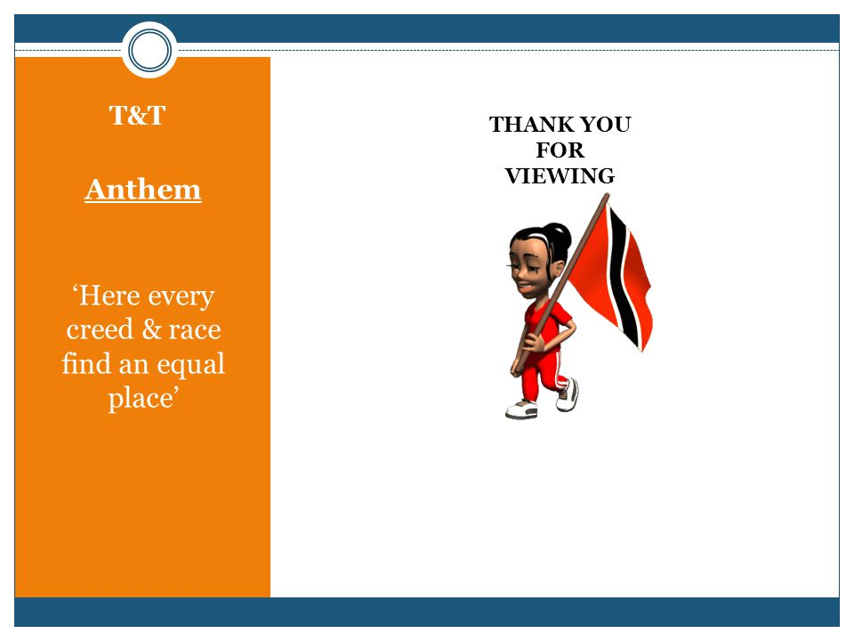 T&T Anthem 'Here every creed & race find an equal place' THANK YOU FOR VIEWING