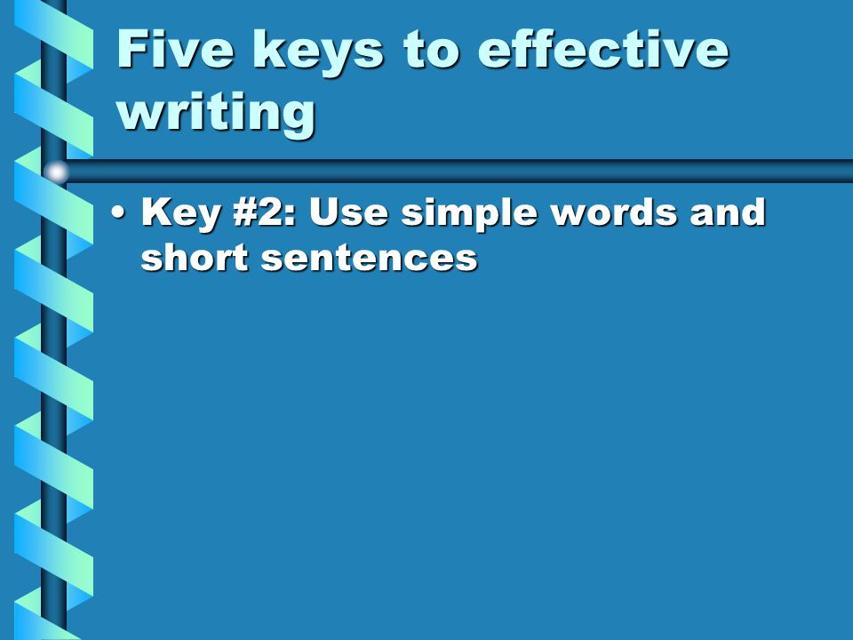 Five keys to effective writing Key #2: Use simple words and short sentencesKey #2: Use simple words and short sentences