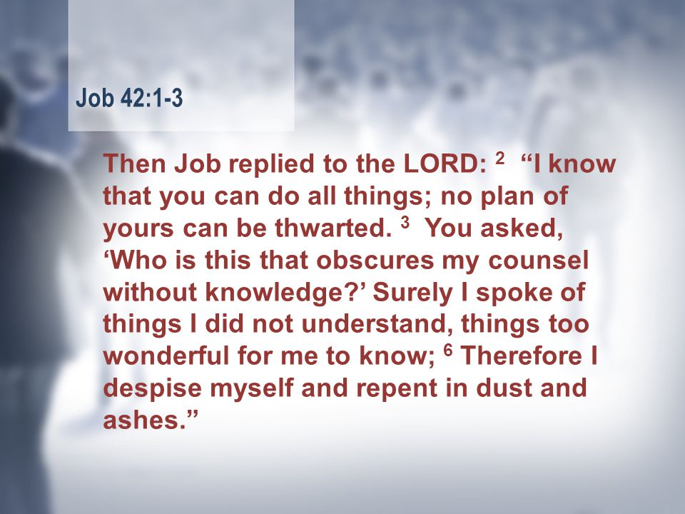 Then Job replied to the LORD: 2 I know that you can do all things; no plan of yours can be thwarted.