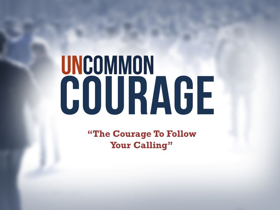 The Courage To Follow Your Calling