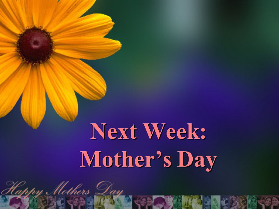 Next Week: Mother's Day