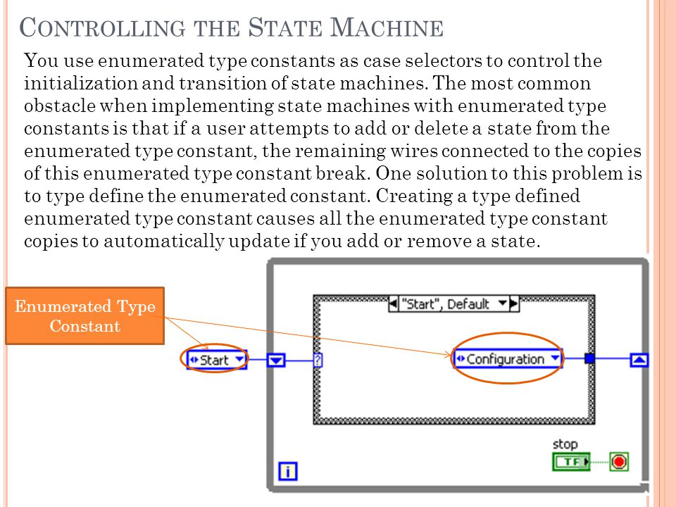 You use enumerated type constants as case selectors to control the initialization and transition of state machines.
